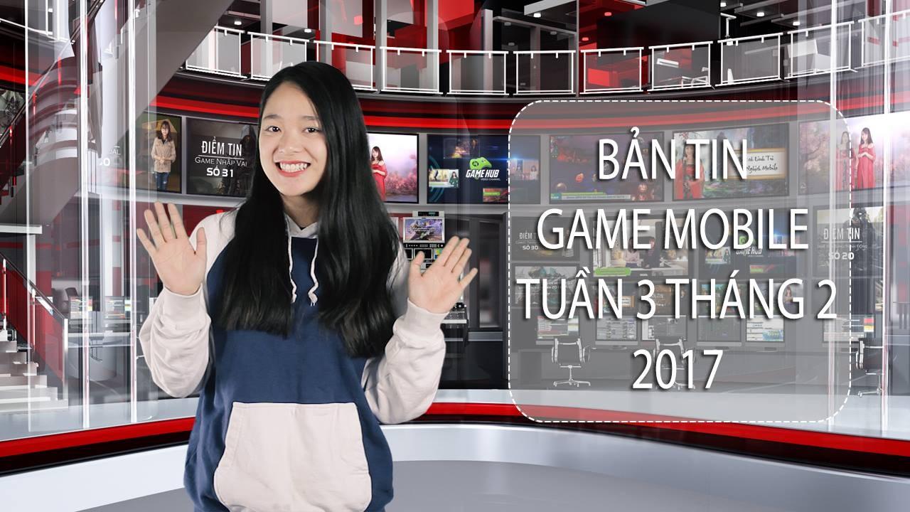 Bản tin Game Mobile tuần 3 tháng 2/2017