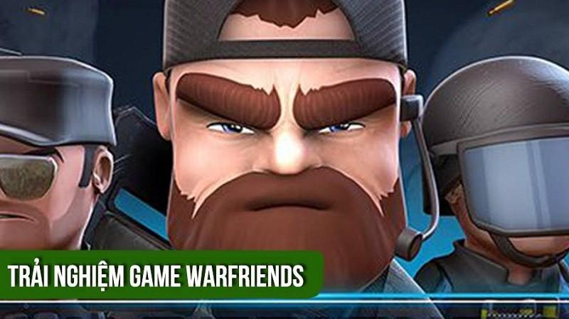 [REVIEW GAME] Trải nghiệm game bắn súng War Friends