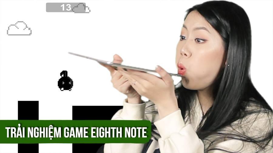 Màn chơi Eight Note cute nhất Vịnh Bắc Bộ !!! Rên để chim bay :))