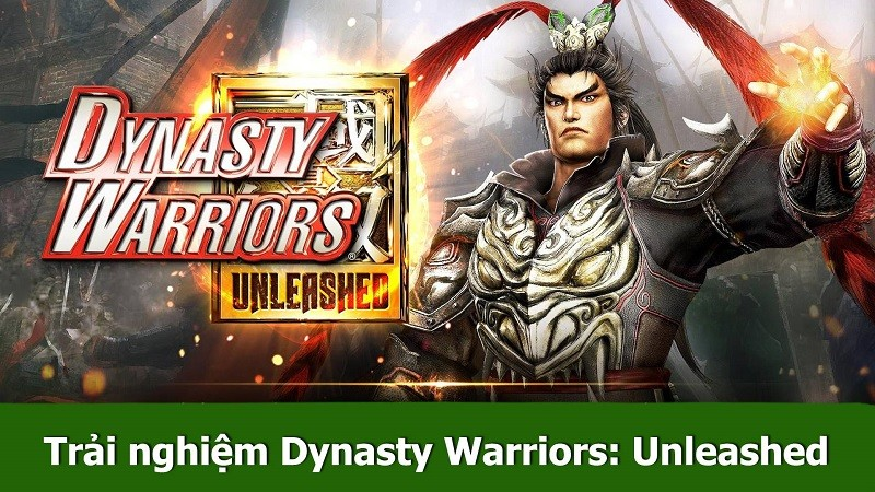Trải nghiệm sớm Dynasty Warriors: Unleashed...