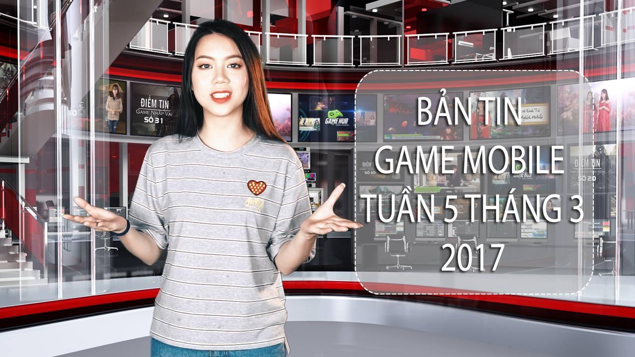 Bản tin Game Mobile tuần 5 tháng 3/2017 -...