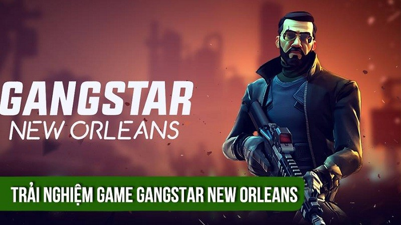 Trải nghiệm Gangstar New Orleans - Bom tấn Gameloft vừa nã pháo Mobile
