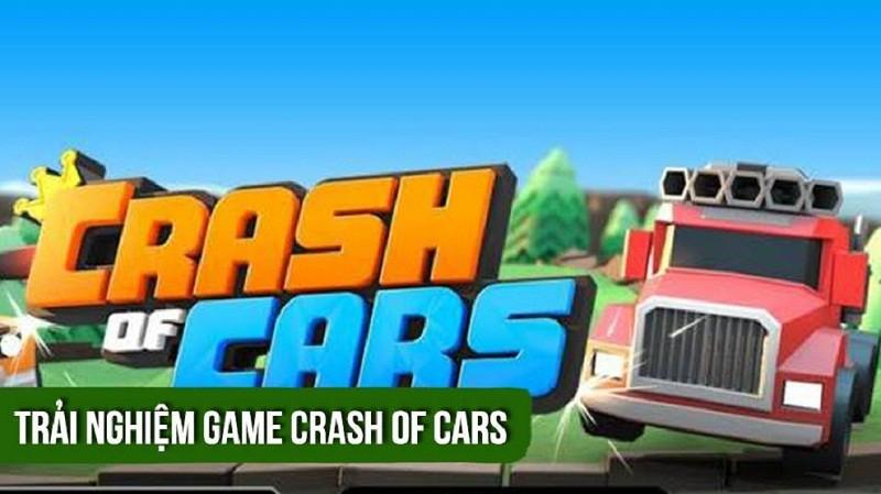 Trải nghiệm Crash of cars - Tưởng không khó mà khó không tưởng