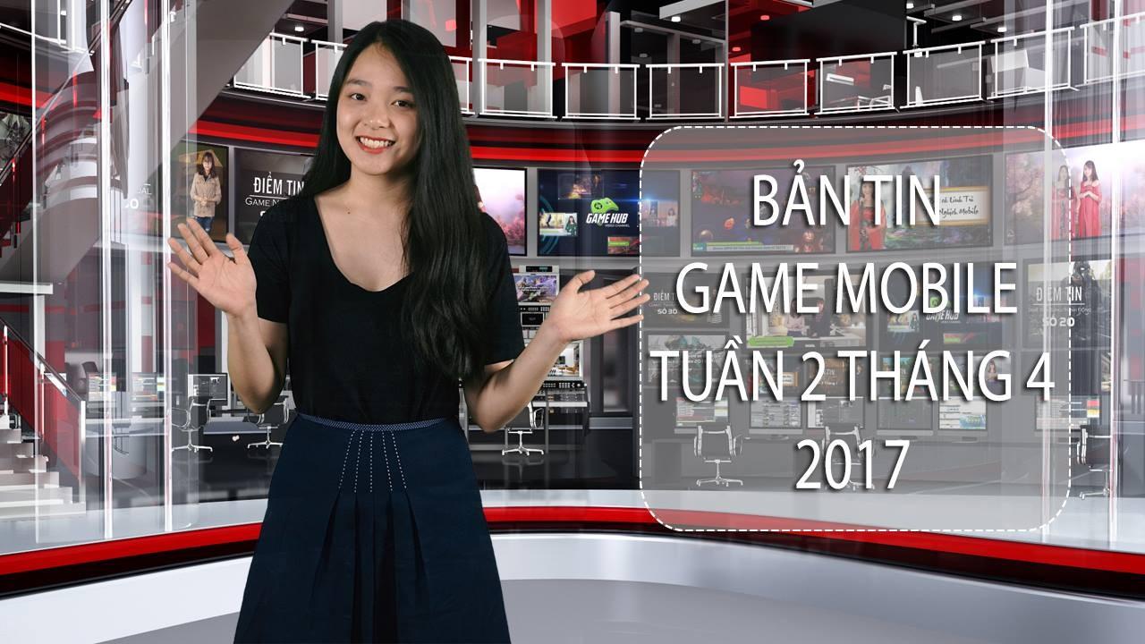 Bản tin Game Mobile tuần 2 tháng 4/2017 -...