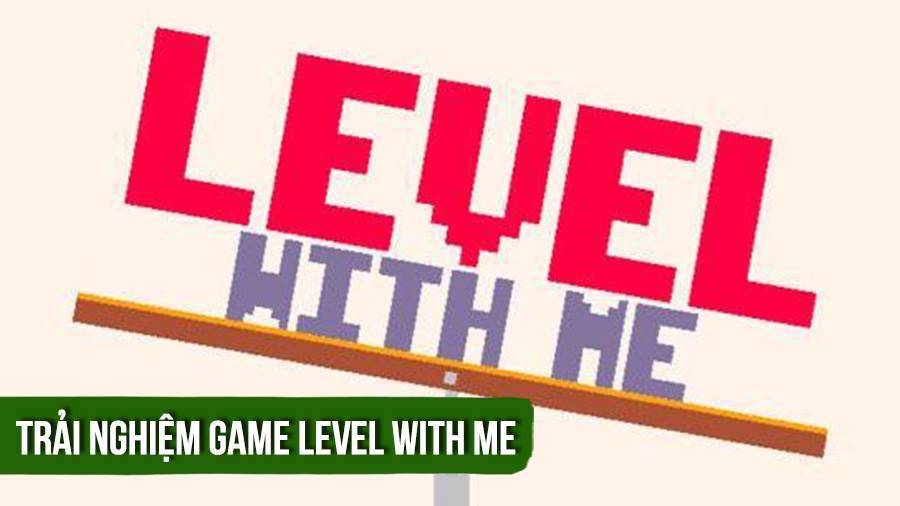 """Nóng máu với game khó """"điên đảo""""- Level with me (iOS/Android)"""