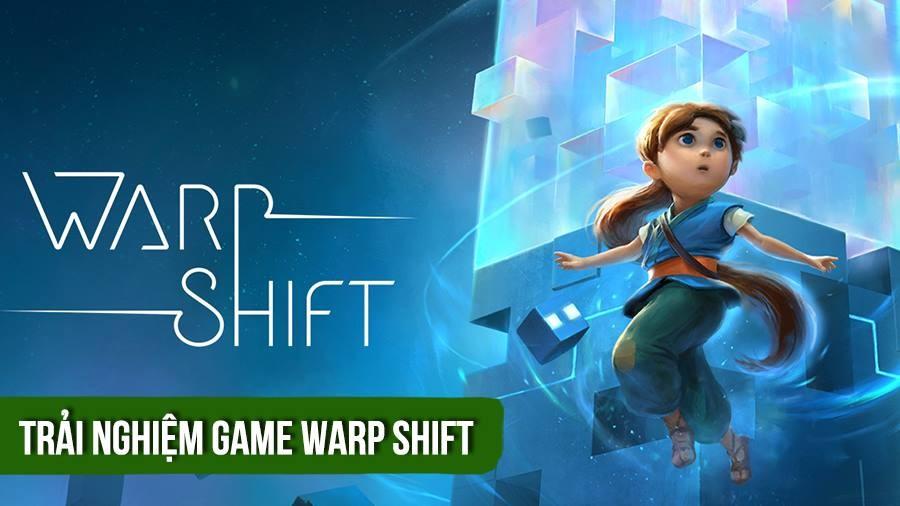 """WARP SHIFT - game """"hại não"""" không dành cho..."""