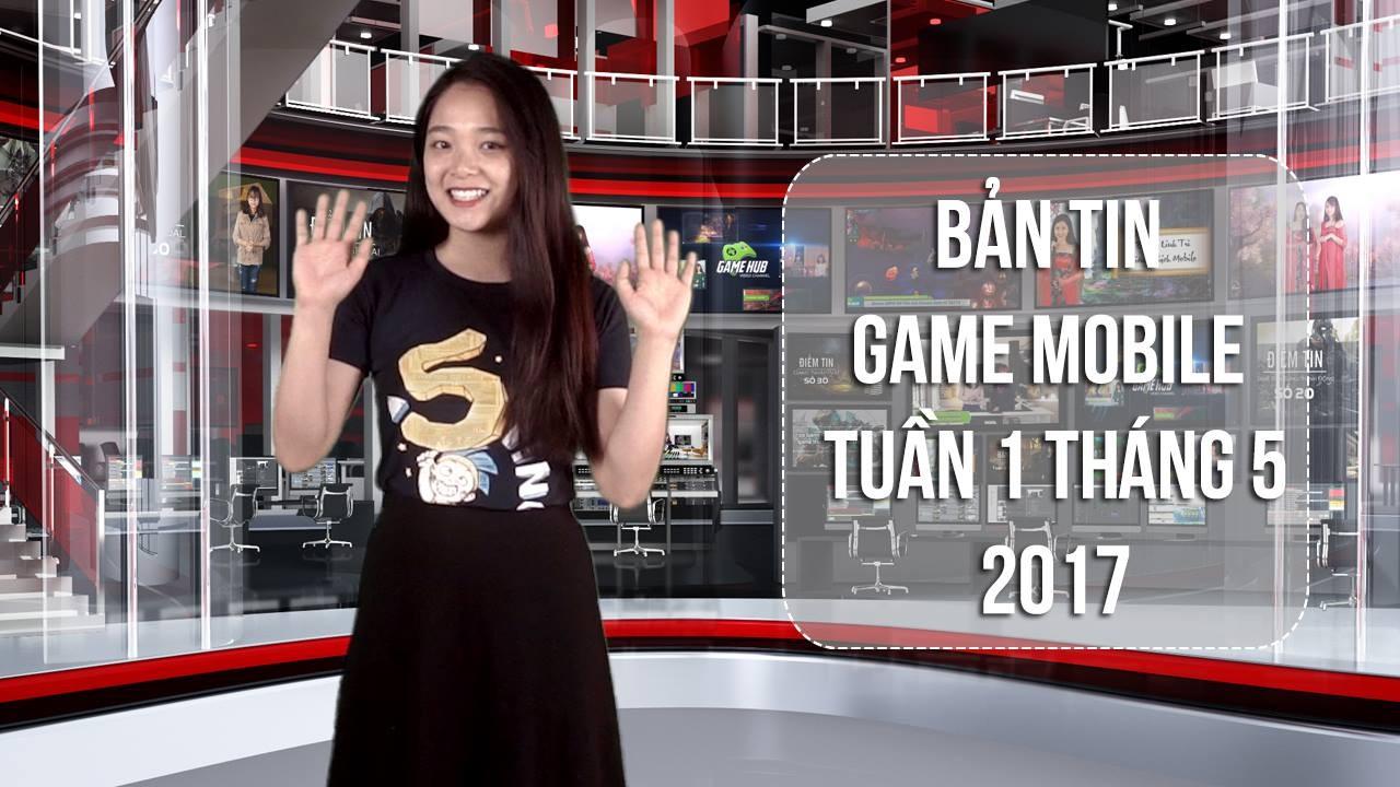 Bản tin Game Mobile tuần 1 tháng 5/2017