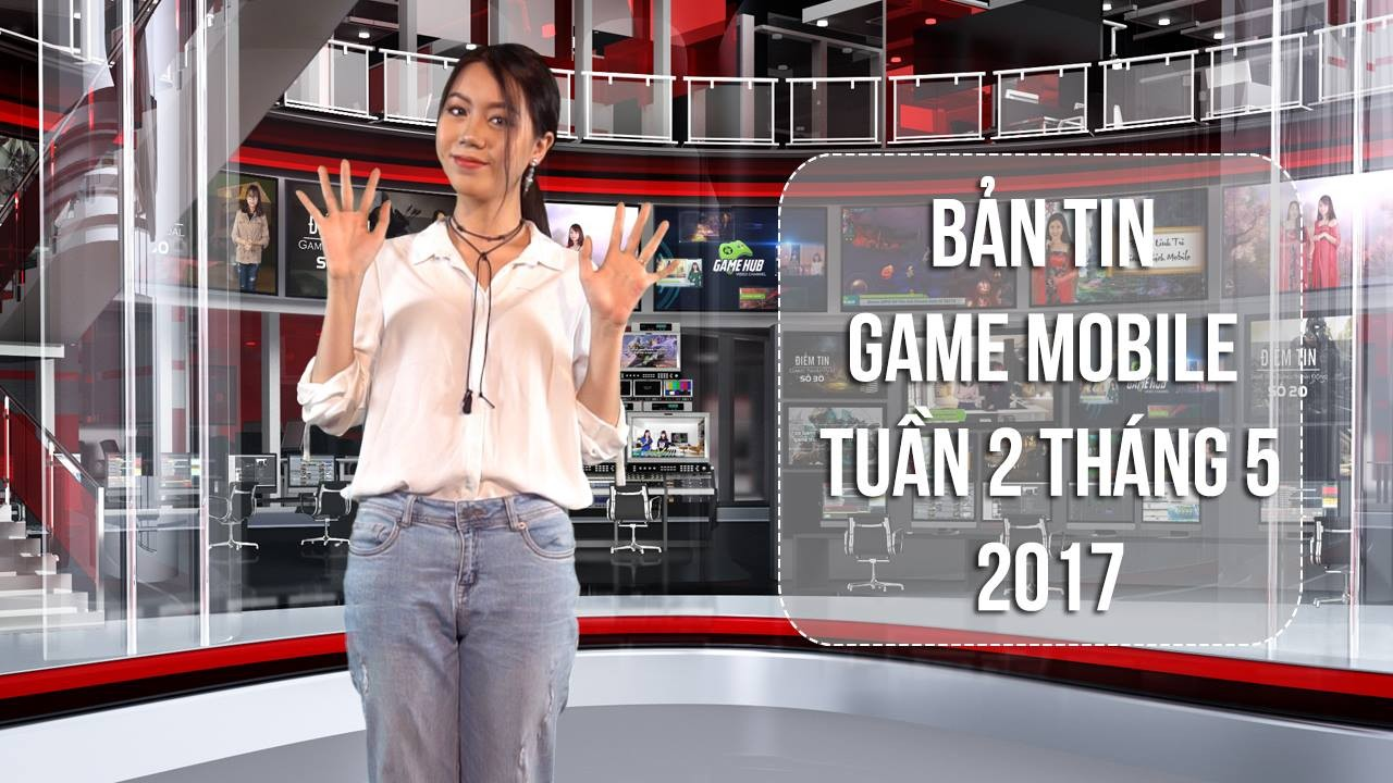 Bản tin Game Mobile tuần 2 tháng 5/2017