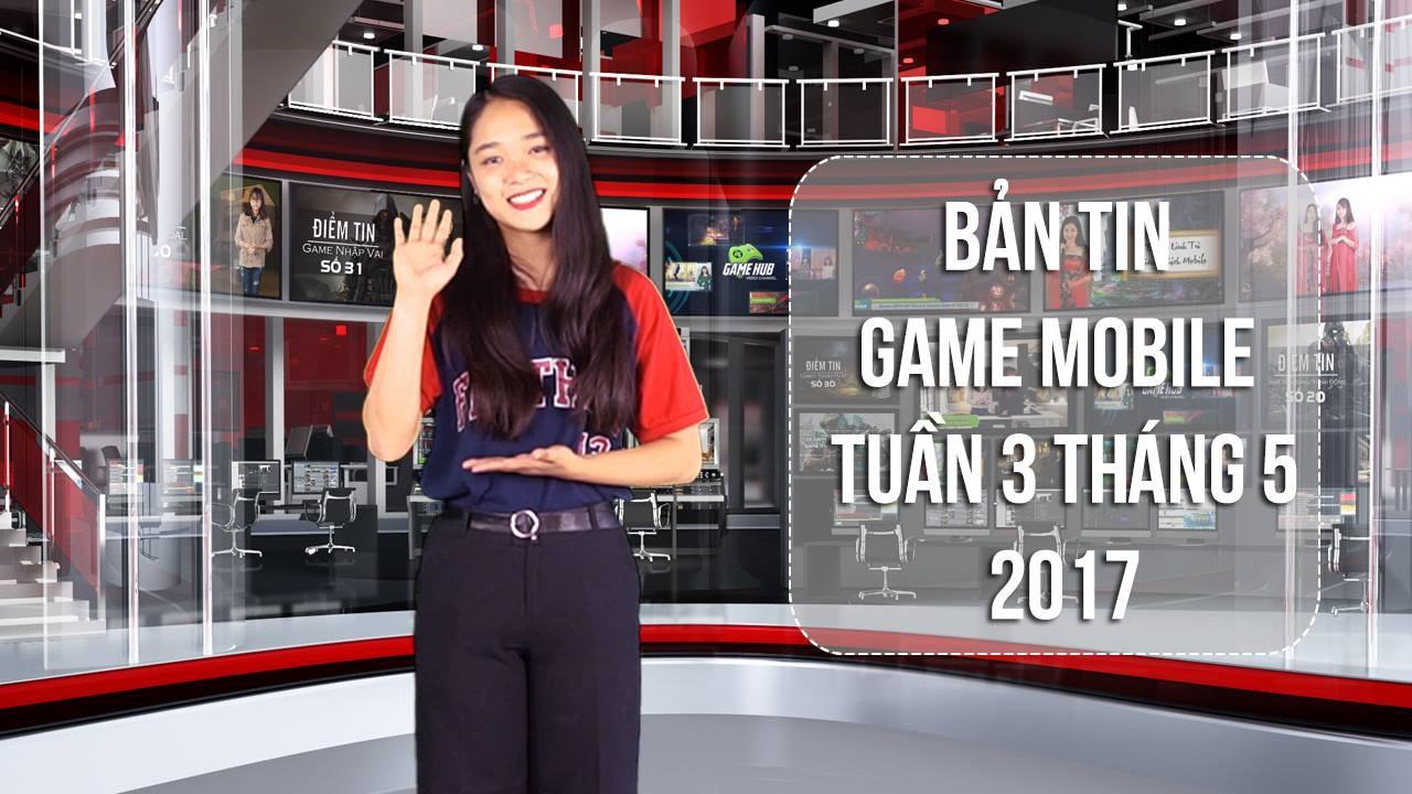 Bản tin Game Mobile tuần 3 tháng 5/2017