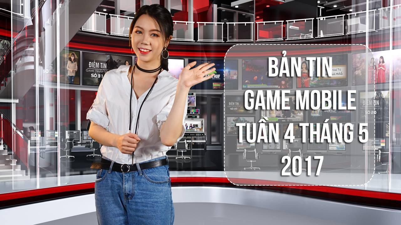 Bản tin Game Mobile tuần 4 tháng 5/2017