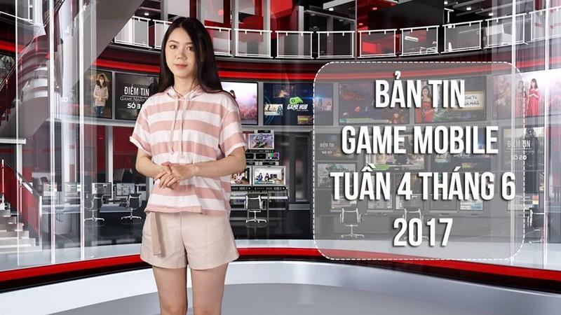 Bản tin Game Mobile tuần 4 tháng 6/2017