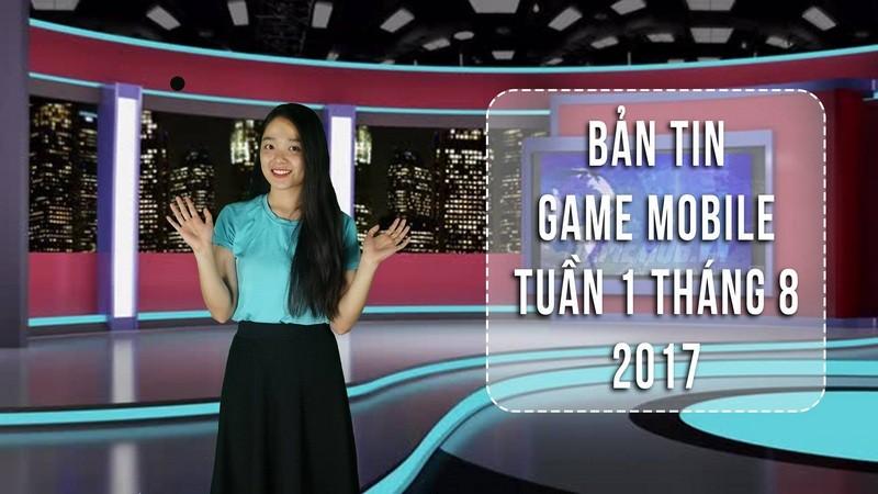 Bản tin Game Mobile tuần 1 tháng 8/2017