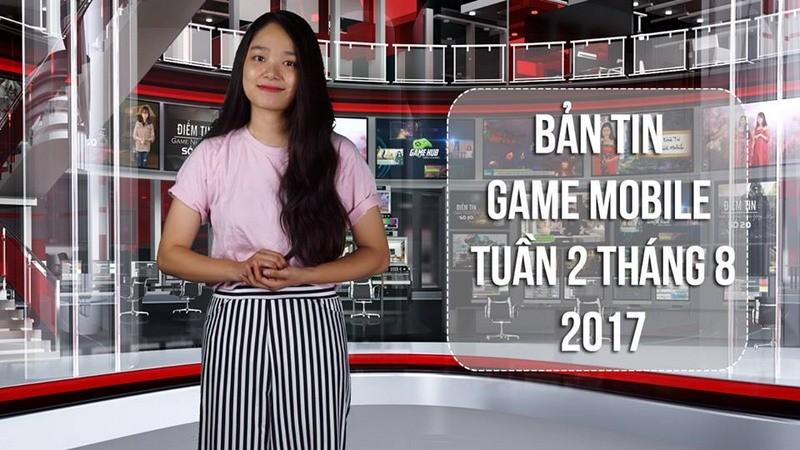 Bản tin Game Mobile tuần 2 tháng 8/2017