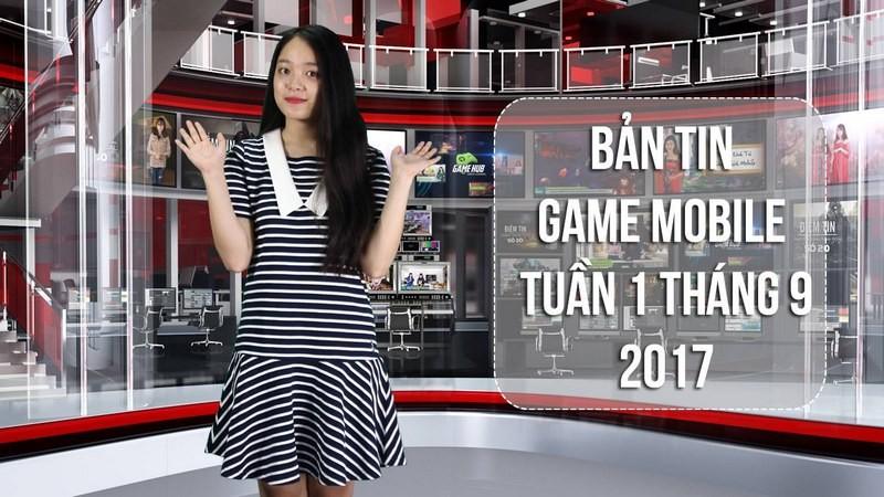 Bản tin game Mobile tuần 1 tháng 9/2017