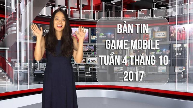 Bản tin game Mobile tuần 4 tháng 10/2017
