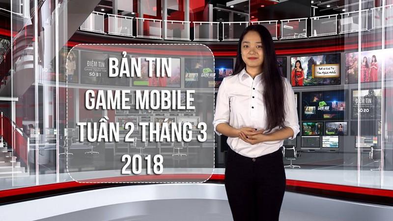 Bản Tin Game Mobile Tuần 2 Tháng 3/2018