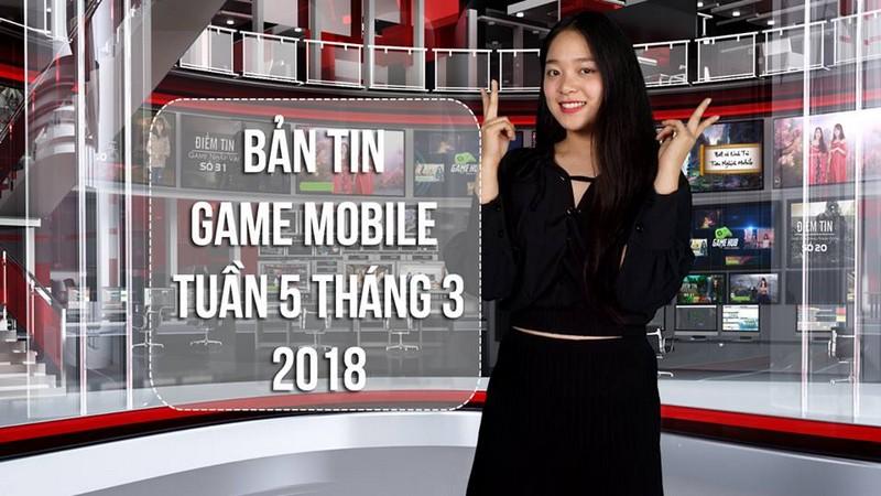 Bản Tin Game Mobile Tuần 5 Tháng 3/2018