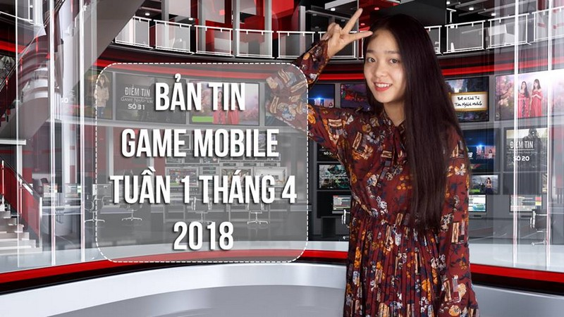 Bản Tin Game Mobile Tuần 1 Tháng 4/2018