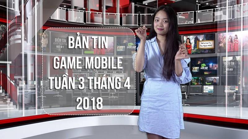Bản Tin Game Mobile Tuần 3 Tháng 4/2018