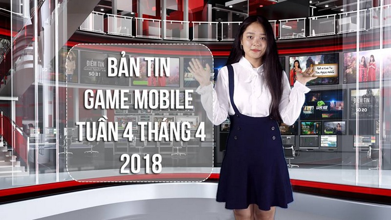 Bản Tin Game Mobile Tuần 4 Tháng 4/2018