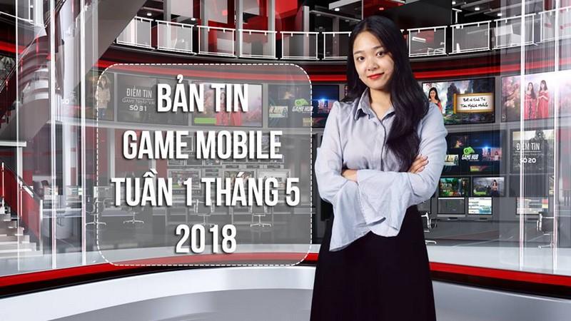 Bản Tin Game Mobile Tuần 1 Tháng 5/2018