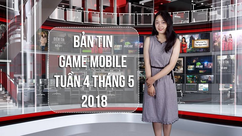 Bản Tin Game Mobile Tuần 4 Tháng 5/2018
