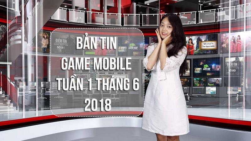 Bản Tin Game Mobile Tuần 1 Tháng 6/2018