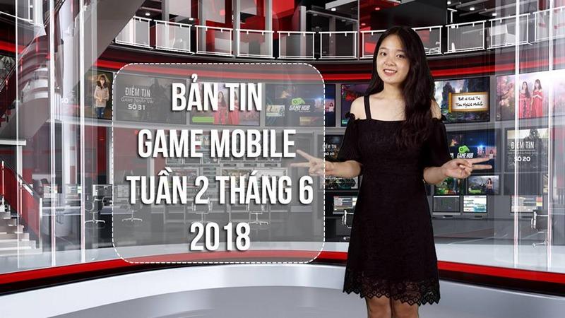 Bản Tin Game Mobile Tuần 2 Tháng 6/2018