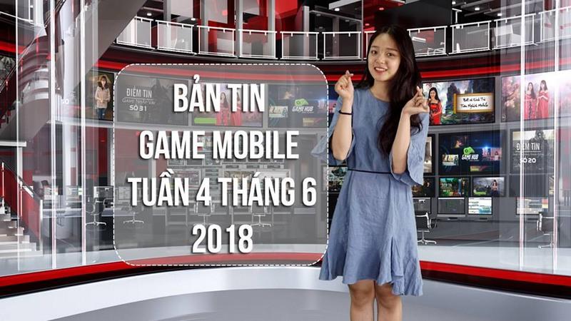 Bản Tin Game Mobile Tuần 4 Tháng 6/2018