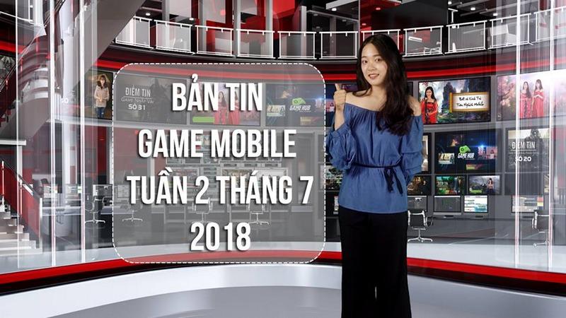 Bản Tin Game Mobile Tuần 2 Tháng 7/2018