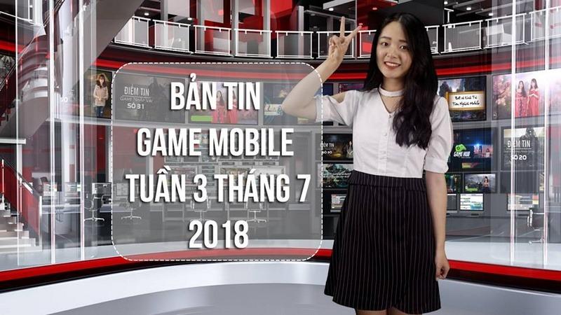 Bản Tin Game Mobile Tuần 3 Tháng 7/2018