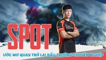 Spot trải lòng về ước mơ quay trở lại đấu trường Liên Minh Huyền Thoại chuyên nghiệp